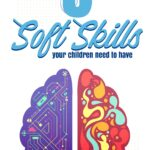 5 Soft Skills Your Children Need To Have
